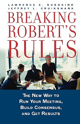 Breaking Robert's Rules By Susskind, Lawrence E./ Cruikshank, Jeffrey L.